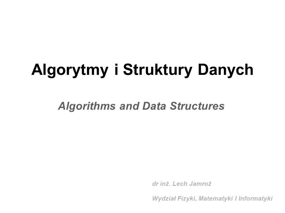 Algorytmy i Struktury Danych Algorithms and Data Structures dr inż.