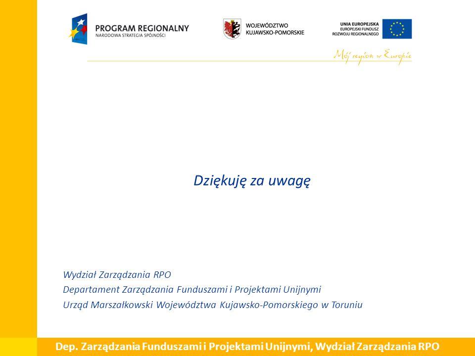 Dziękuję za uwagę Wydział Zarządzania RPO Departament Zarządzania Funduszami i Projektami Unijnymi Urząd Marszałkowski Województwa Kujawsko-Pomorskiego w Toruniu Dep.