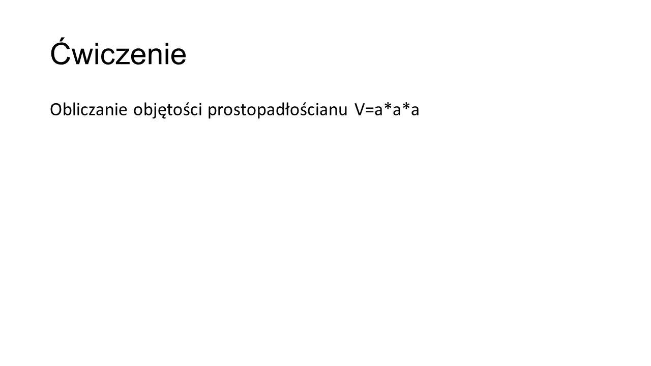 Ćwiczenie Obliczanie objętości prostopadłościanu V=a*a*a