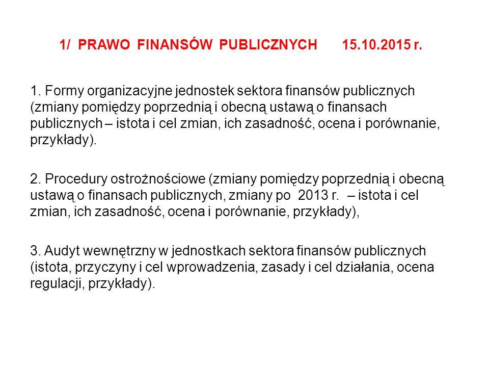 1/ PRAWO FINANSÓW PUBLICZNYCH 15.10.2015 r. 1. Formy organizacyjne jednostek sektora finansów publicznych (zmiany pomiędzy poprzednią i obecną ustawą