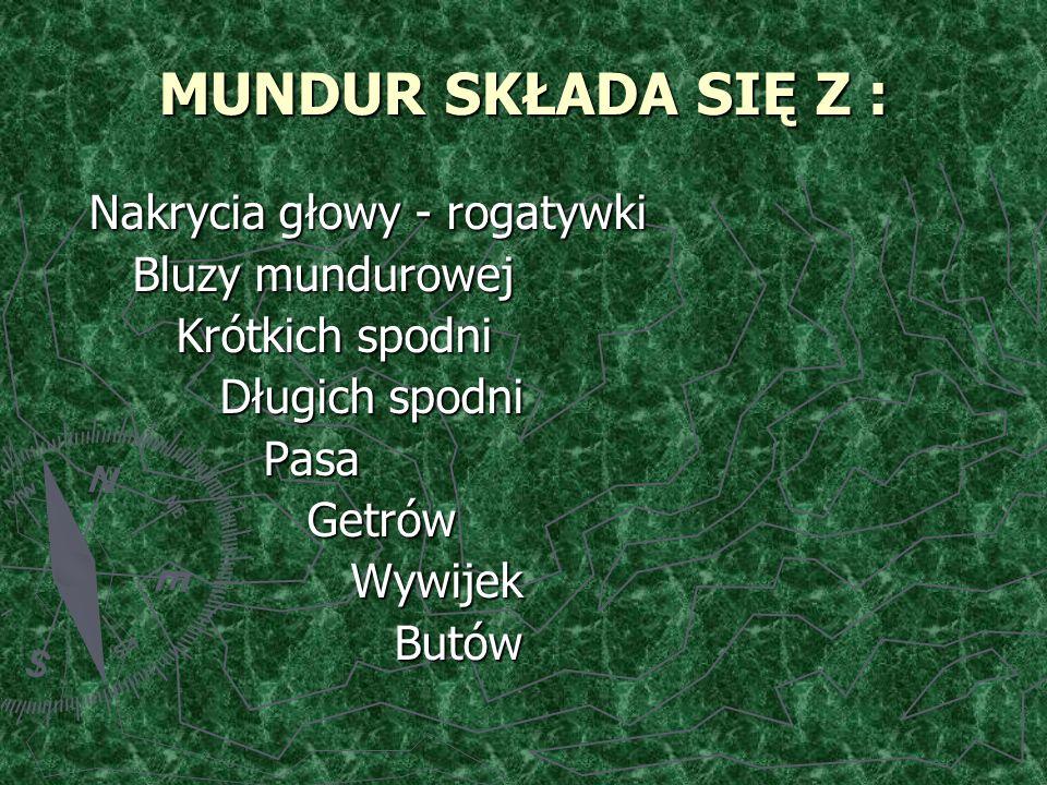 MUNDUR SKŁADA SIĘ Z : Nakrycia głowy - rogatywki Bluzy mundurowej Krótkich spodni Długich spodni Pasa Getrów Wywijek Butów