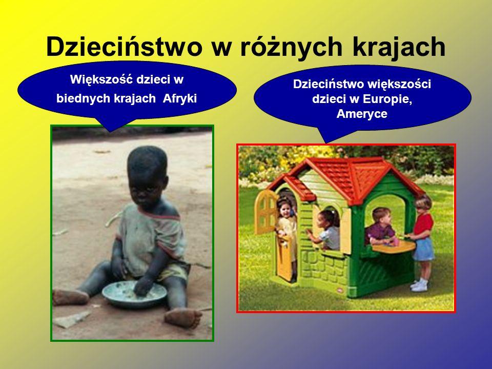 Dzieciństwo w różnych krajach Większość dzieci w biednych krajach Afryki Dzieciństwo większości dzieci w Europie, Ameryce