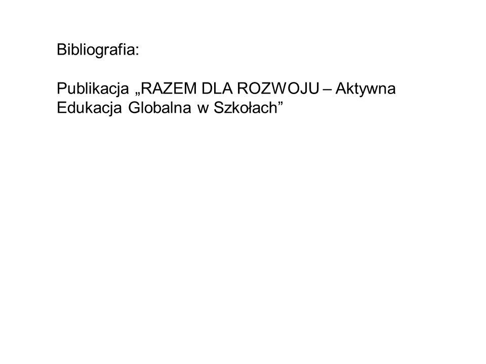 """Bibliografia: Publikacja """"RAZEM DLA ROZWOJU – Aktywna Edukacja Globalna w Szkołach"""""""