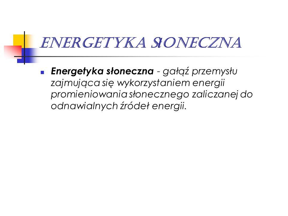 Energetyka słoneczna - gałąź przemysłu zajmująca się wykorzystaniem energii promieniowania słonecznego zaliczanej do odnawialnych źródeł energii. Ener