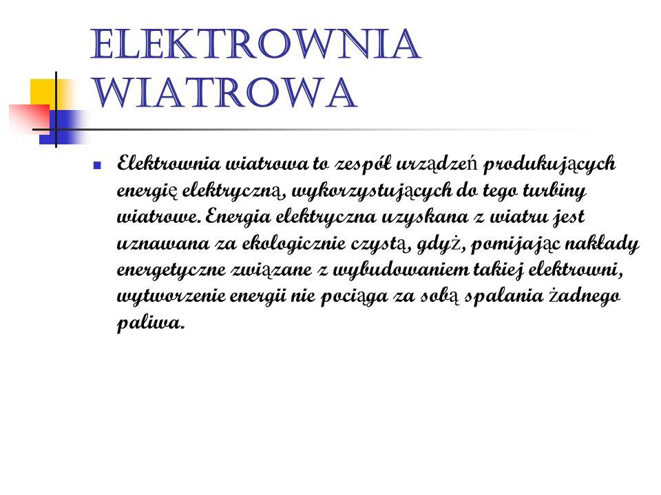 Elektrownia wiatrowa Elektrownia wiatrowa to zespół urz ą dze ń produkuj ą cych energi ę elektryczn ą, wykorzystuj ą cych do tego turbiny wiatrowe. En