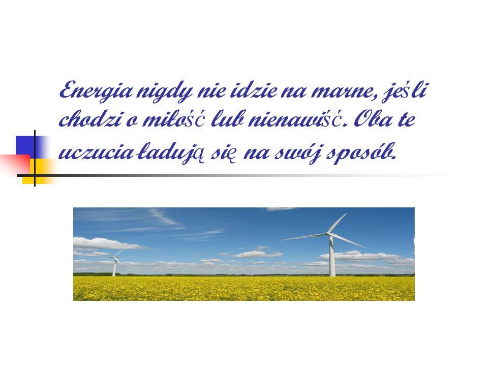 Energia nigdy nie idzie na marne, je ś li chodzi o miło ść lub nienawi ść. Oba te uczucia ładuj ą si ę na swój sposób.