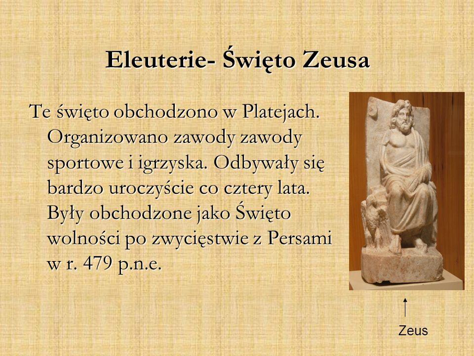 Eleuterie- Święto Zeusa Te święto obchodzono w Platejach.