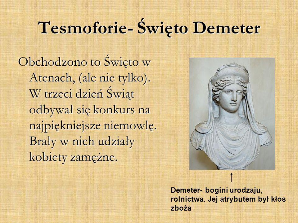 Tesmoforie- Święto Demeter Obchodzono to Święto w Atenach, (ale nie tylko).