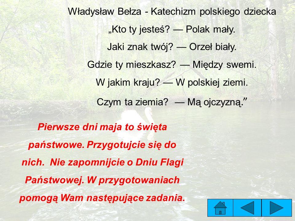 """Władysław Bełza - Katechizm polskiego dziecka """"Kto ty jesteś? — Polak mały. Jaki znak twój? — Orzeł biały. Gdzie ty mieszkasz? — Między swemi. W jakim"""
