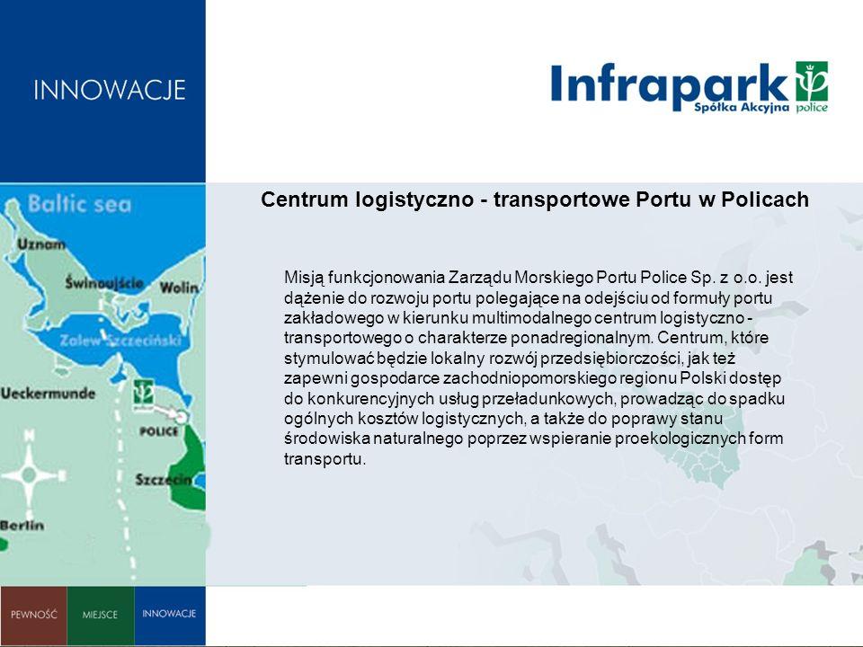 Centrum logistyczno - transportowe Portu w Policach Misją funkcjonowania Zarządu Morskiego Portu Police Sp. z o.o. jest dążenie do rozwoju portu poleg
