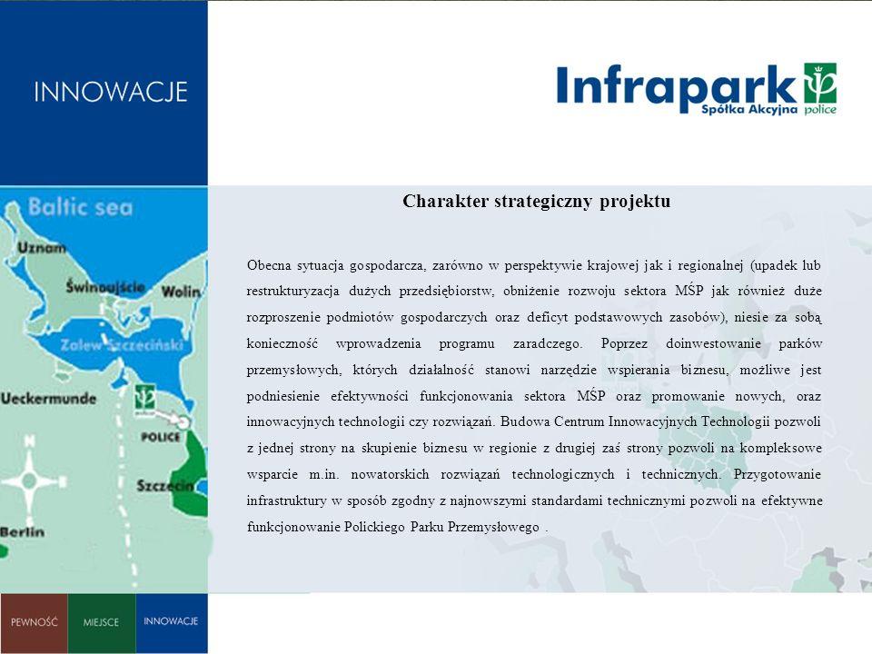 Charakter strategiczny projektu : Obecna sytuacja gospodarcza, zarówno w perspektywie krajowej jak i regionalnej (upadek lub restrukturyzacja dużych p