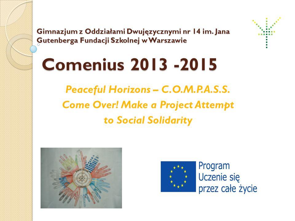 Gimnazjum z Oddziałami Dwujęzycznymi nr 14 im. Jana Gutenberga Fundacji Szkolnej w Warszawie Comenius 2013 -2015 Peaceful Horizons – C.O.M.P.A.S.S. Co