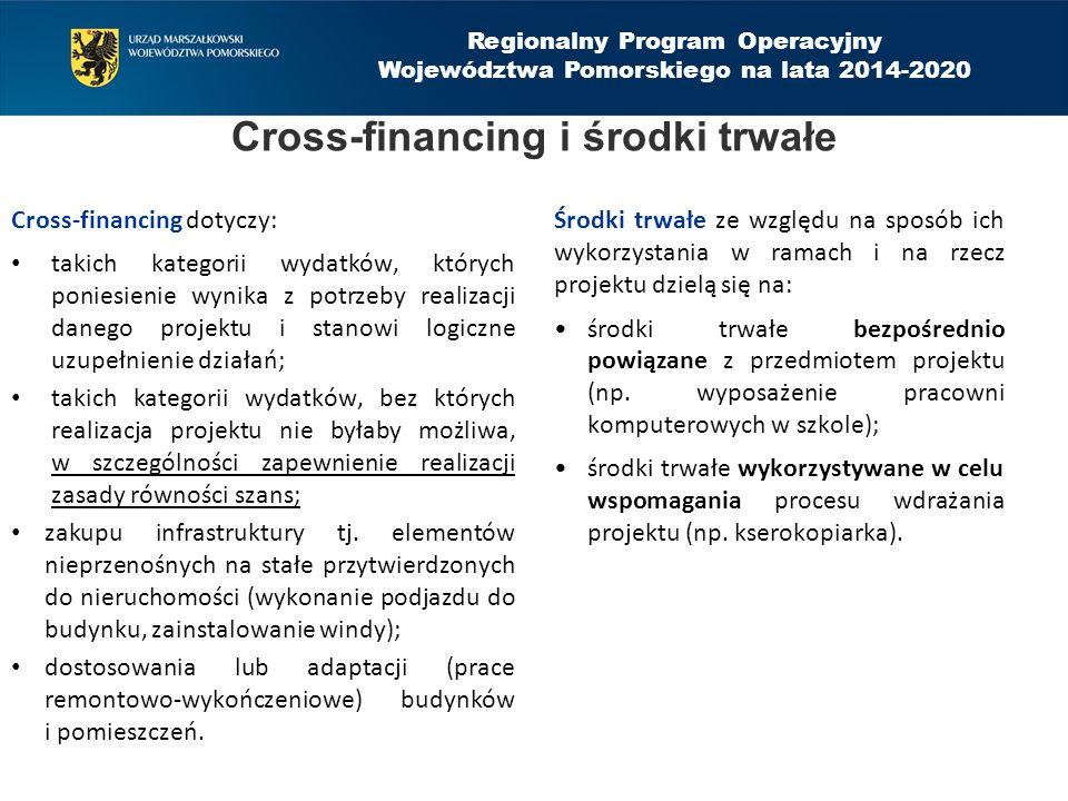 Cross-financing i środki trwałe Cross-financing dotyczy: takich kategorii wydatków, których poniesienie wynika z potrzeby realizacji danego projektu i stanowi logiczne uzupełnienie działań; takich kategorii wydatków, bez których realizacja projektu nie byłaby możliwa, w szczególności zapewnienie realizacji zasady równości szans; zakupu infrastruktury tj.