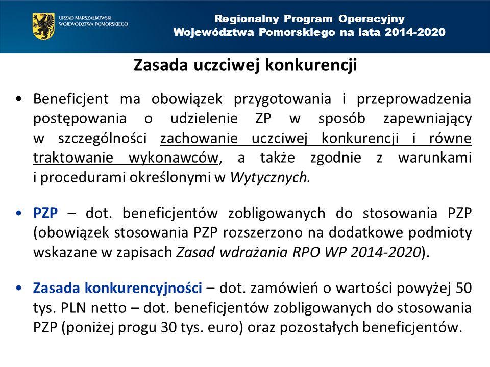 Regionalny Program Operacyjny Województwa Pomorskiego na lata 2014-2020 Zasada uczciwej konkurencji Beneficjent ma obowiązek przygotowania i przeprowadzenia postępowania o udzielenie ZP w sposób zapewniający w szczególności zachowanie uczciwej konkurencji i równe traktowanie wykonawców, a także zgodnie z warunkami i procedurami określonymi w Wytycznych.