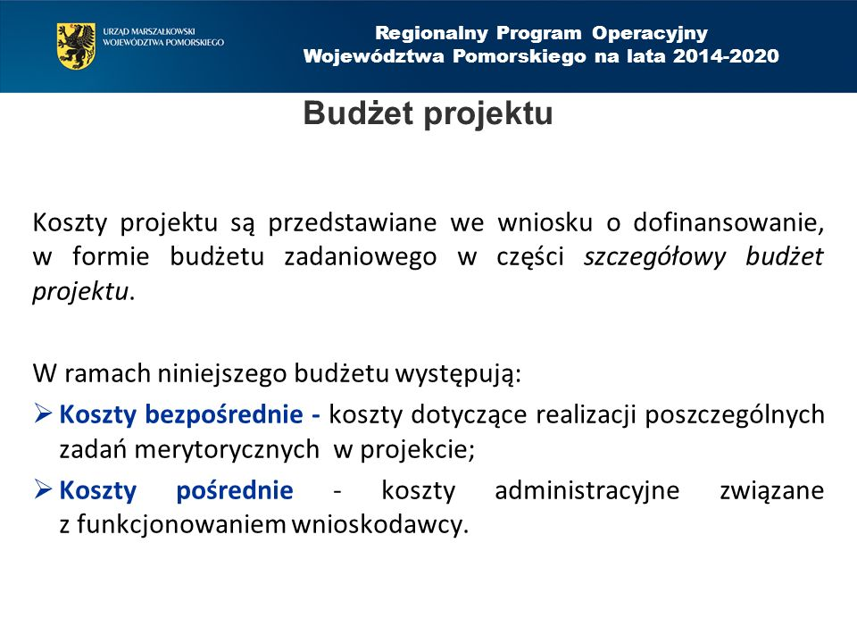 Regionalny Program Operacyjny Województwa Pomorskiego na lata 2014-2020 Budżet projektu Koszty projektu są przedstawiane we wniosku o dofinansowanie, w formie budżetu zadaniowego w części szczegółowy budżet projektu.