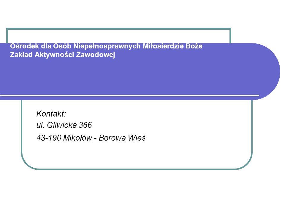 Ośrodek dla Osób Niepełnosprawnych Miłosierdzie Boże Zakład Aktywności Zawodowej Kontakt: ul.