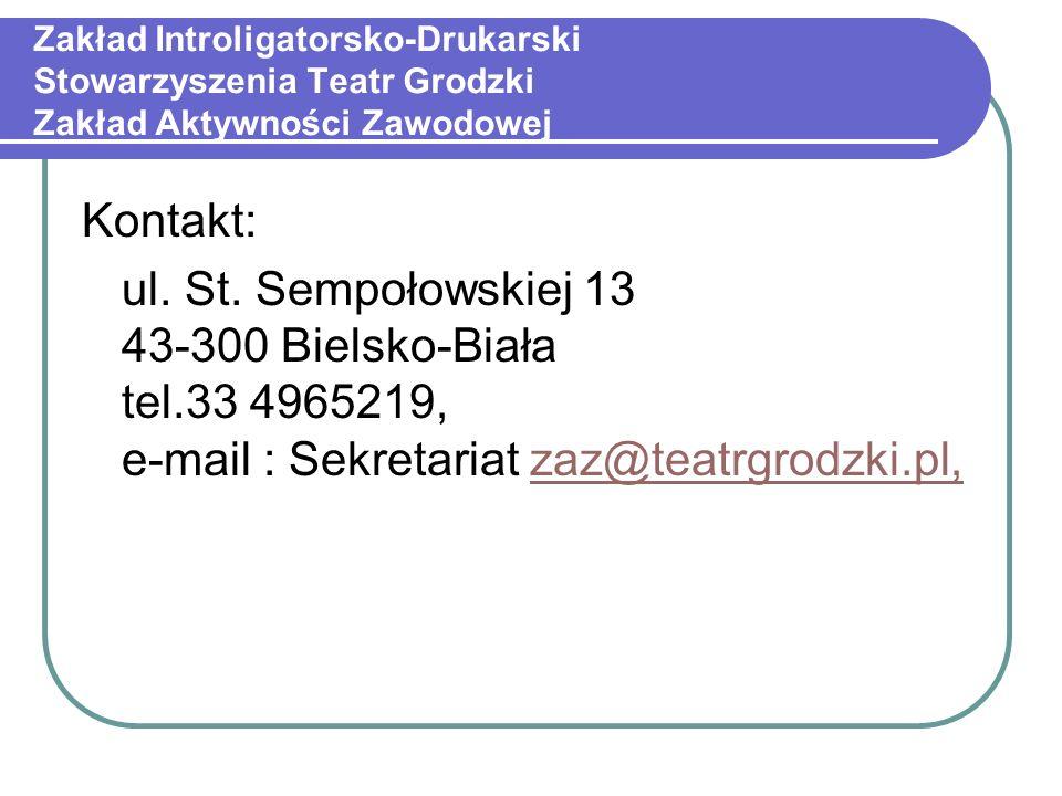 Zakład Introligatorsko-Drukarski Stowarzyszenia Teatr Grodzki Zakład Aktywności Zawodowej Kontakt: ul.