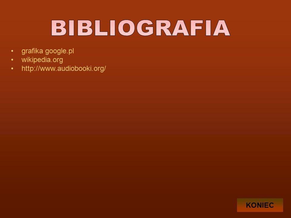 grafika google.pl wikipedia.org http://www.audiobooki.org/ KONIEC