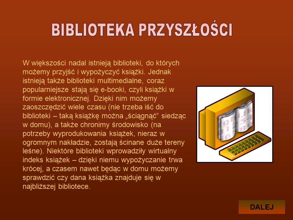 W większości nadal istnieją biblioteki, do których możemy przyjść i wypożyczyć książki.