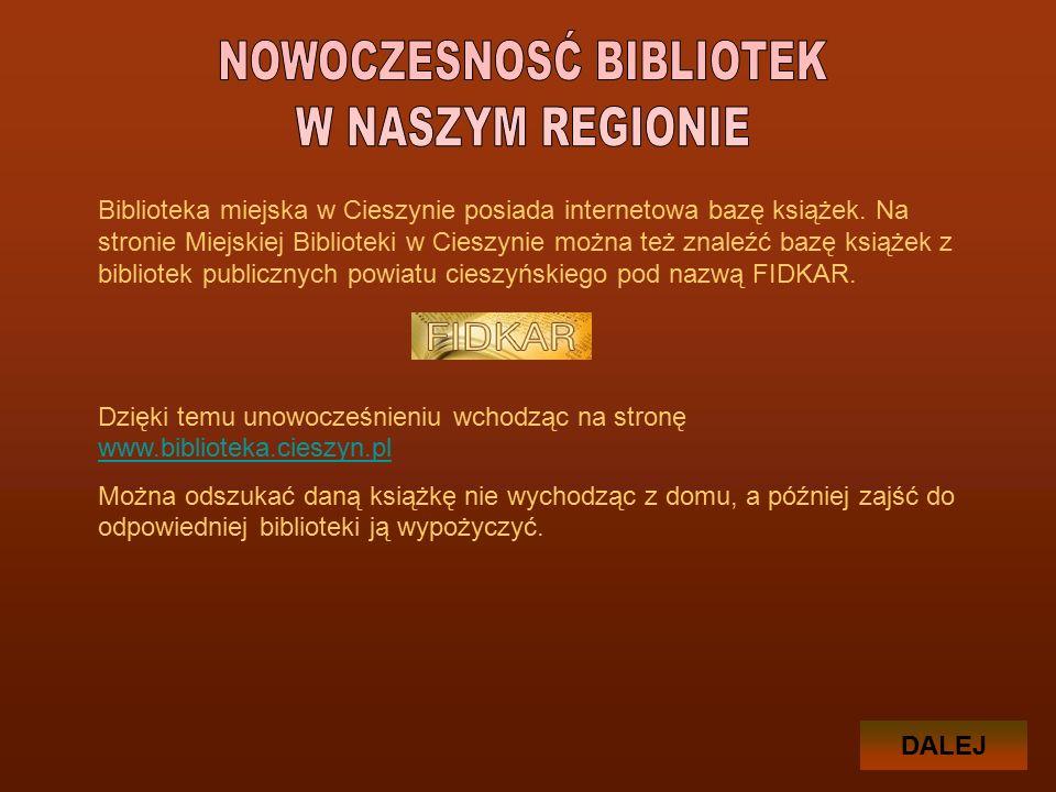 DALEJ Biblioteka miejska w Cieszynie posiada internetowa bazę książek.