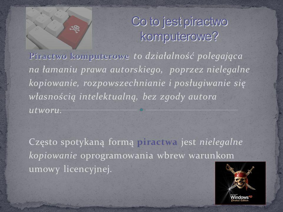 Piractwo komputerowe Piractwo komputerowe to działalność polegająca na łamaniu prawa autorskiego, poprzez nielegalne kopiowanie, rozpowszechnianie i p