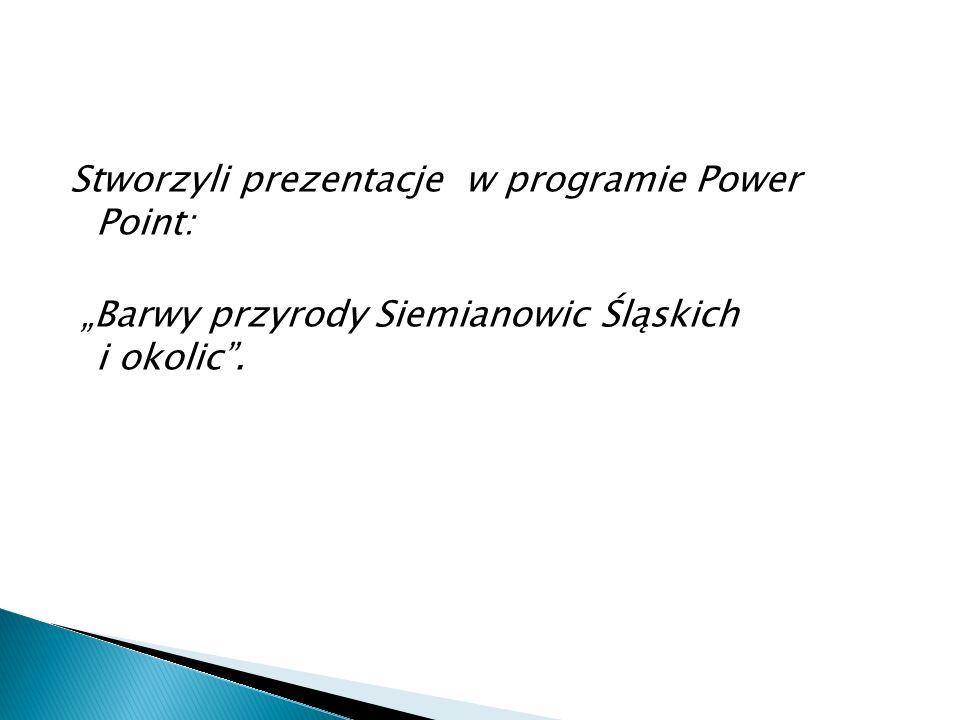 """Stworzyli prezentacje w programie Power Point: """"Barwy przyrody Siemianowic Śląskich i okolic""""."""