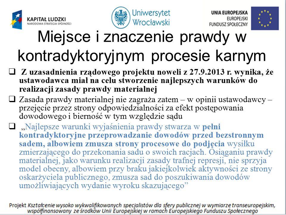 Miejsce i znaczenie prawdy w kontradyktoryjnym procesie karnym  Z uzasadnienia rządowego projektu noweli z 27.9.2013 r. wynika, że ustawodawca miał n