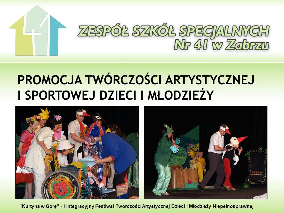 PROMOCJA TWÓRCZOŚCI ARTYSTYCZNEJ I SPORTOWEJ DZIECI I MŁODZIEŻY Kurtyna w Górę - I Integracyjny Festiwal Twórczości Artystycznej Dzieci i Młodzieży Niepełnosprawnej