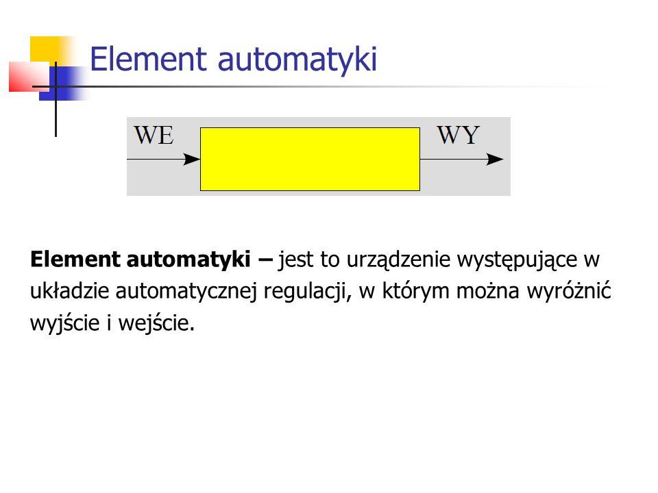 Element automatyki Element automatyki – jest to urządzenie występujące w układzie automatycznej regulacji, w którym można wyróżnić wyjście i wejście.