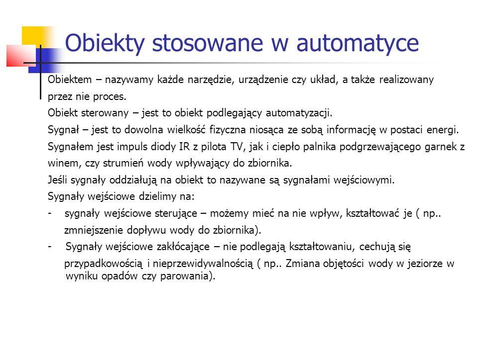 Obiekty stosowane w automatyce Obiektem – nazywamy każde narzędzie, urządzenie czy układ, a także realizowany przez nie proces.