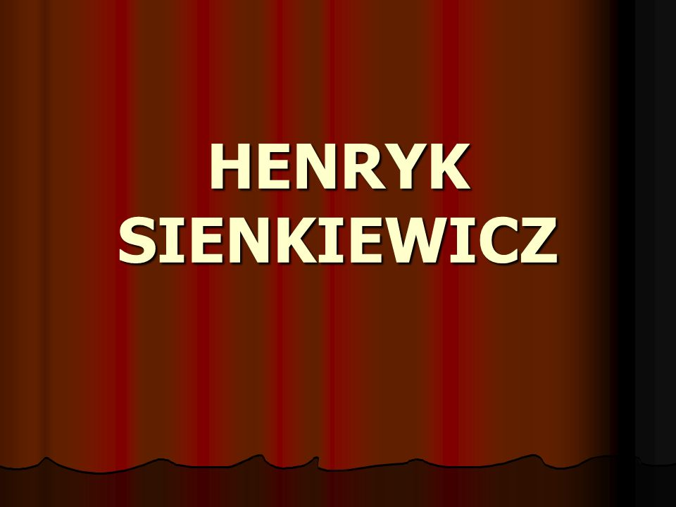 Sienkiewicz Urodził się na wsi Wola Okrzejska w ziemi łukowskiej na Podlasiu w zubożałej rodzinie szlacheckiej, pieczętującej się herbem Oszyk, po mieczu wywodzącej się z Tatarów osiadłych na Litwie w XV i XVI wieku.