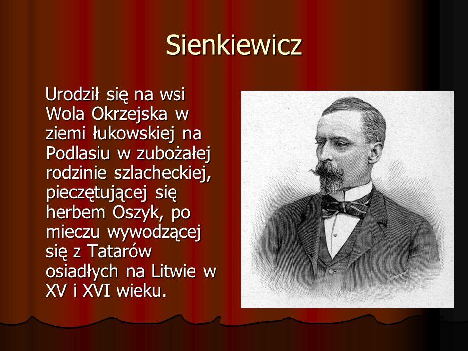 Sienkiewicz Urodził się na wsi Wola Okrzejska w ziemi łukowskiej na Podlasiu w zubożałej rodzinie szlacheckiej, pieczętującej się herbem Oszyk, po mie