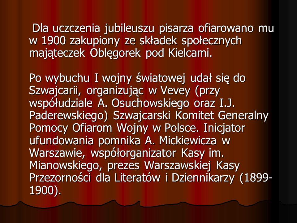Dla uczczenia jubileuszu pisarza ofiarowano mu w 1900 zakupiony ze składek społecznych mająteczek Oblęgorek pod Kielcami. Po wybuchu I wojny światowej