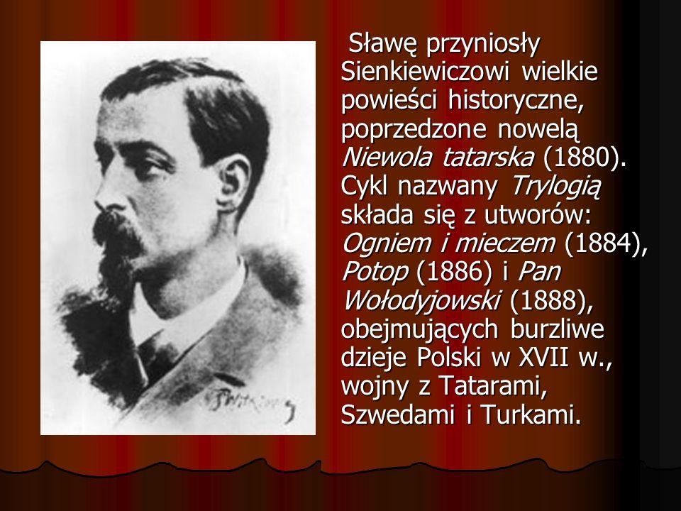 Sławę przyniosły Sienkiewiczowi wielkie powieści historyczne, poprzedzone nowelą Niewola tatarska (1880). Cykl nazwany Trylogią składa się z utworów: