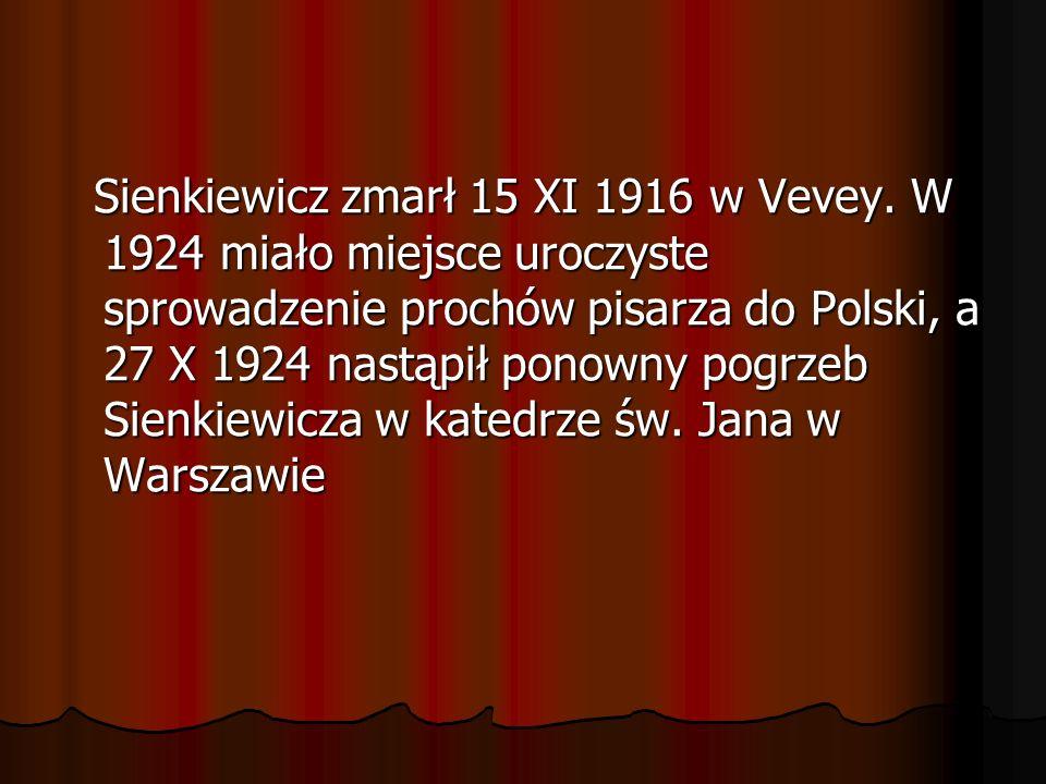 Sienkiewicz zmarł 15 XI 1916 w Vevey. W 1924 miało miejsce uroczyste sprowadzenie prochów pisarza do Polski, a 27 X 1924 nastąpił ponowny pogrzeb Sien