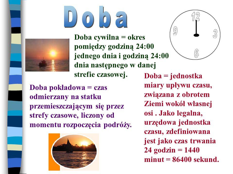 Doba cywilna = okres pomiędzy godziną 24:00 jednego dnia i godziną 24:00 dnia następnego w danej strefie czasowej.
