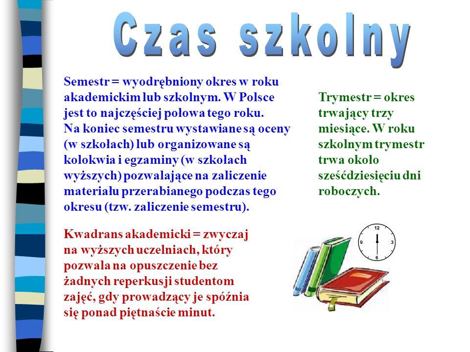 Semestr = wyodrębniony okres w roku akademickim lub szkolnym.
