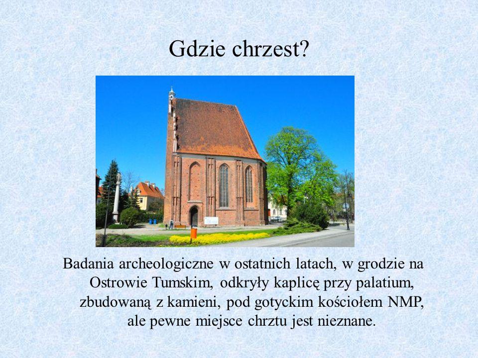 Gdzie chrzest? Badania archeologiczne w ostatnich latach, w grodzie na Ostrowie Tumskim, odkryły kaplicę przy palatium, zbudowaną z kamieni, pod gotyc