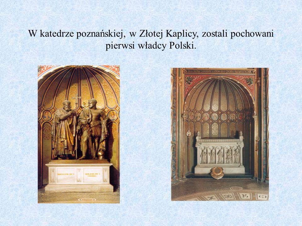 W katedrze poznańskiej, w Złotej Kaplicy, zostali pochowani pierwsi władcy Polski.