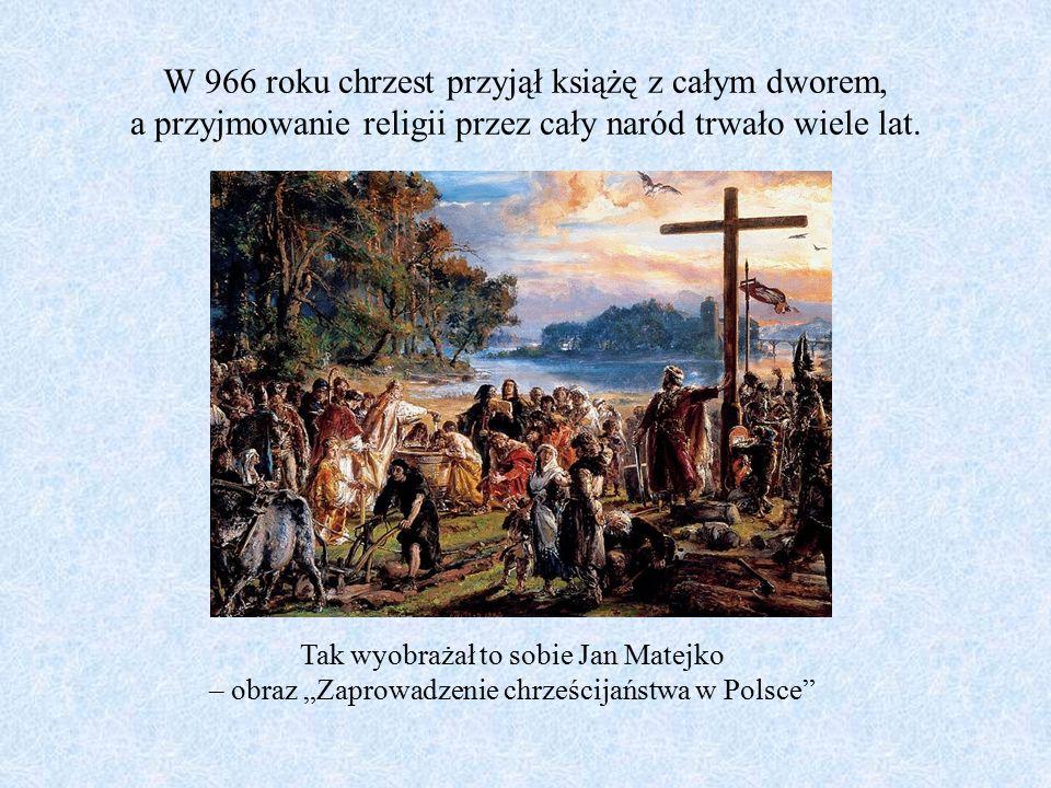 W 966 roku chrzest przyjął książę z całym dworem, a przyjmowanie religii przez cały naród trwało wiele lat. Tak wyobrażał to sobie Jan Matejko – obraz
