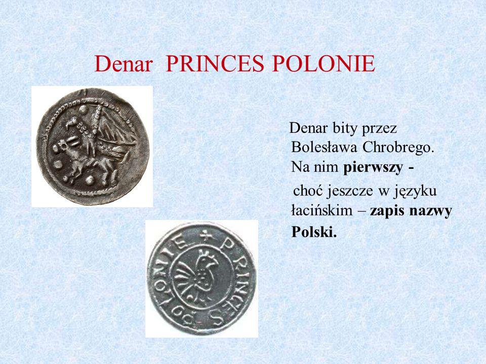 Denar PRINCES POLONIE Denar bity przez Bolesława Chrobrego. Na nim pierwszy - choć jeszcze w języku łacińskim – zapis nazwy Polski.
