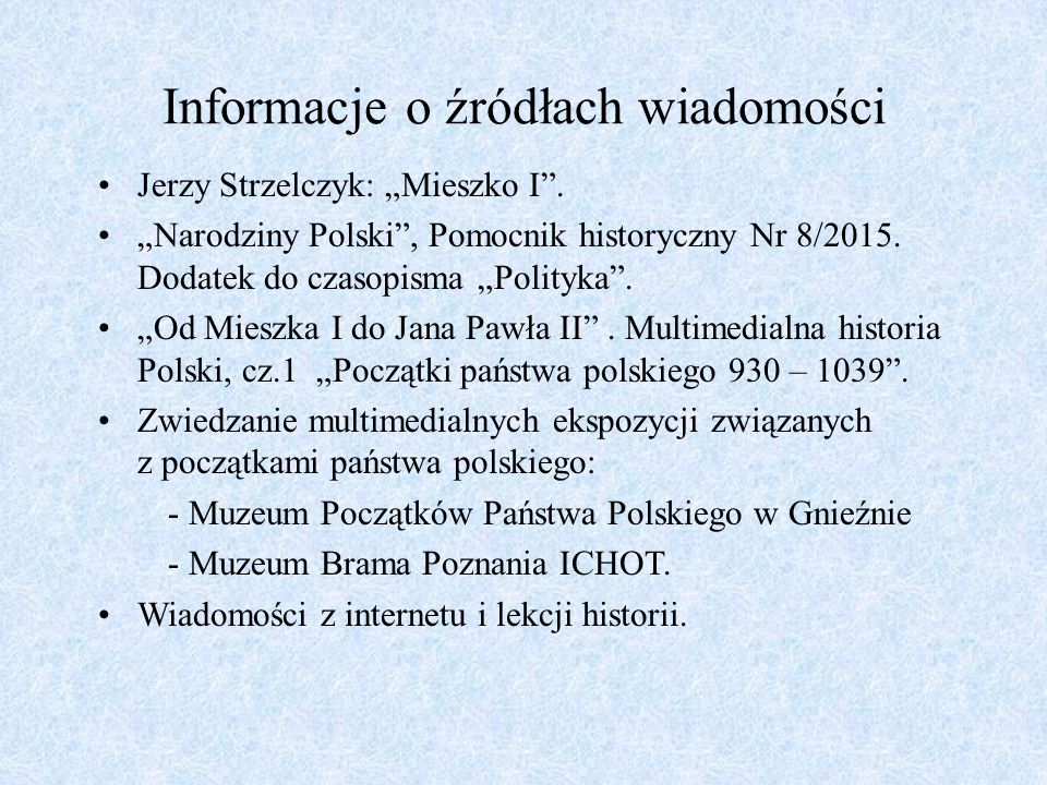 """Informacje o źródłach wiadomości Jerzy Strzelczyk: """"Mieszko I"""". """"Narodziny Polski"""", Pomocnik historyczny Nr 8/2015. Dodatek do czasopisma """"Polityka""""."""