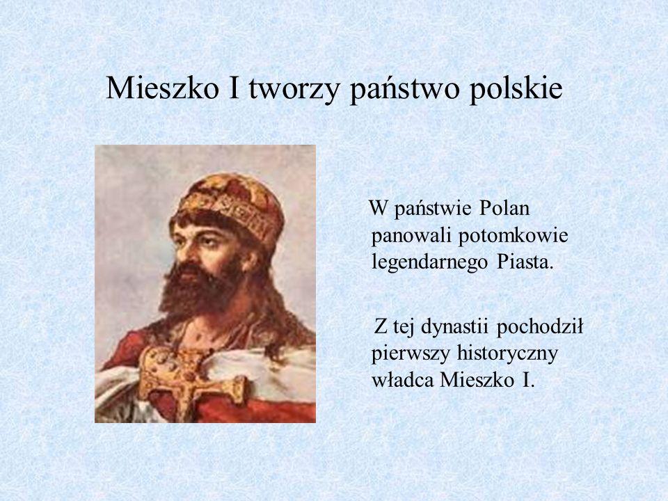 Mieszko I tworzy państwo polskie W państwie Polan panowali potomkowie legendarnego Piasta.