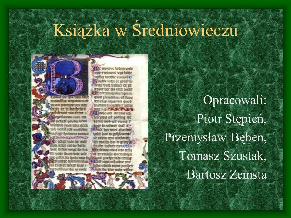 Książka w Średniowieczu Opracowali: Piotr Stępień, Przemysław Bęben, Tomasz Szustak, Bartosz Zemsta