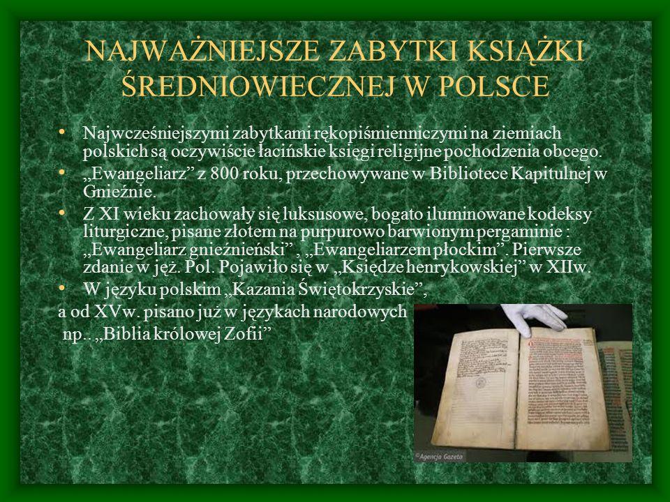 NAJWAŻNIEJSZE ZABYTKI KSIĄŻKI ŚREDNIOWIECZNEJ W POLSCE Najwcześniejszymi zabytkami rękopiśmienniczymi na ziemiach polskich są oczywiście łacińskie ksi
