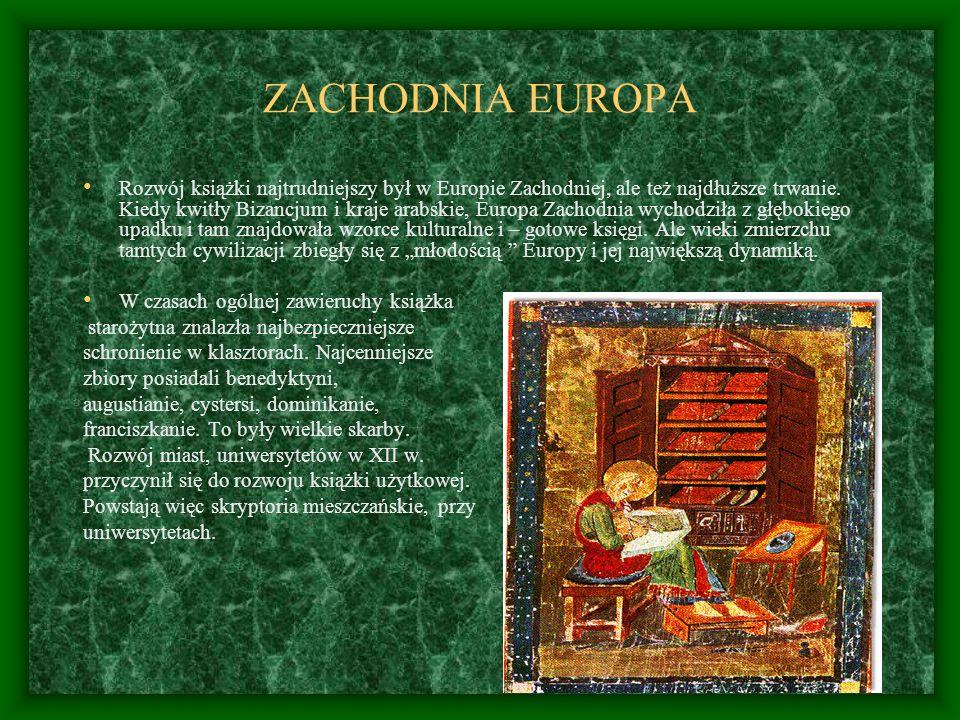 ZACHODNIA EUROPA Rozwój książki najtrudniejszy był w Europie Zachodniej, ale też najdłuższe trwanie. Kiedy kwitły Bizancjum i kraje arabskie, Europa Z