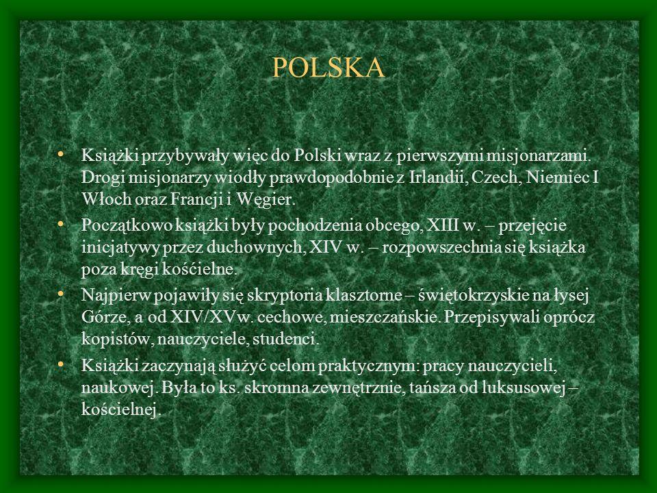 NAJWAŻNIEJSZE ZABYTKI KSIĄŻKI ŚREDNIOWIECZNEJ W POLSCE Najwcześniejszymi zabytkami rękopiśmienniczymi na ziemiach polskich są oczywiście łacińskie księgi religijne pochodzenia obcego.