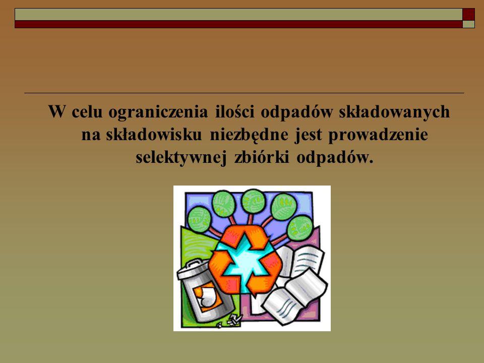 W celu ograniczenia ilości odpadów składowanych na składowisku niezbędne jest prowadzenie selektywnej zbiórki odpadów.