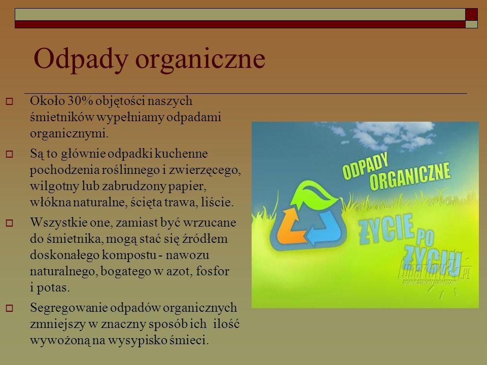 Odpady organiczne  Około 30% objętości naszych śmietników wypełniamy odpadami organicznymi.