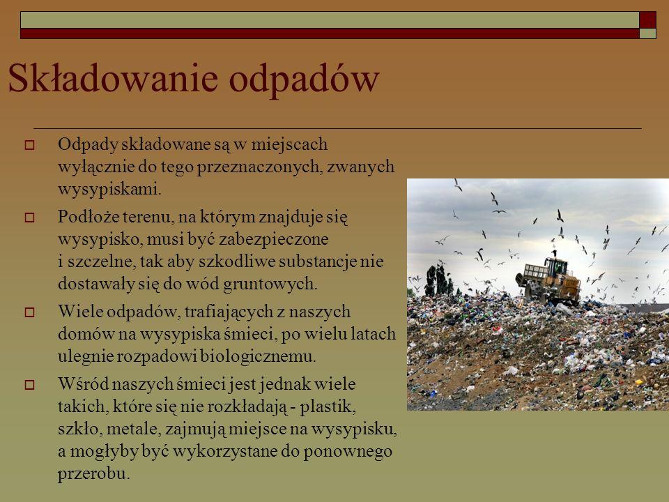 Składowanie odpadów  Odpady składowane są w miejscach wyłącznie do tego przeznaczonych, zwanych wysypiskami.